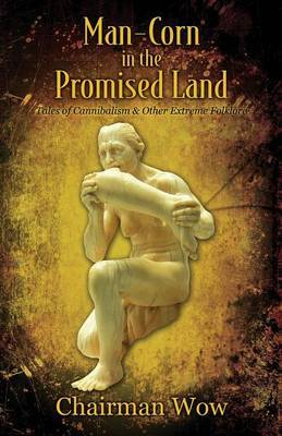 Man-Corn in the Promised Land: Tales of Cannibalism & Other Extreme Folklore