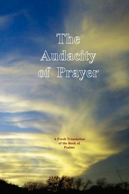 The Audacity of Prayer: A Fresh Translation of the Book of Psalms