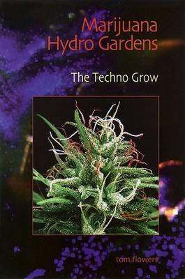 Marijuana Hydro Gardens: The Techno Grow