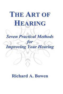 The Art of Hearing: Seven Practical Methods for Improving Your Hearing