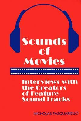Sounds of Movies: Interviews with the Creators of Feature Sound Tracks