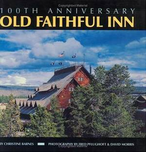 Old Faithful Inn: 100th Anniversary (Anniversary)