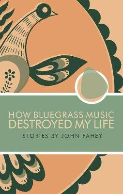 How bluegrass music destroyed my life: stories