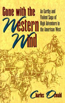 Gone with the Western Wind: An Earthy and Violent Saga of High Adventure in the American West