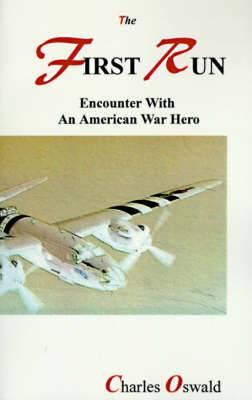 The First Run: Encounter with an American War Hero