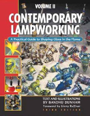 Contemporary Lampworking: A Practical Guide to Shaping Glass in the Flame