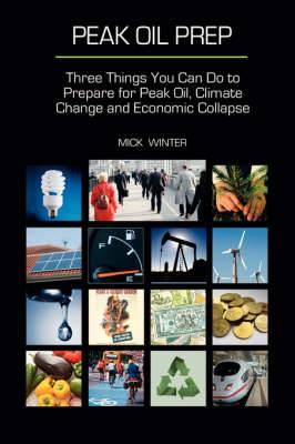 Peak Oil Prep: Prepare for Peak Oil, Climate Change and Economic Collapse