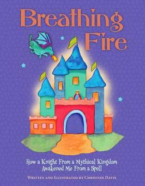 Breathing Fire: How a Knight from a Mythical Kingdom Awakened Me from a Spell