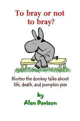 To Bray or Not to Bray: Blurtso the Donkey Talks about Life, Death and Pumpkin Pies