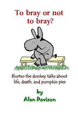 To Bray or Not to Bray (Black and White Version): Blurtso the Donkey Talks about Life, Death, and Pumpkin Pies