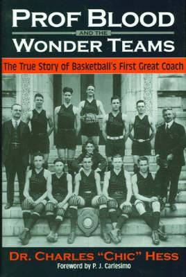 Prof. Blood and the Wonder Teams: The True Story of Basketball's First Great Coach