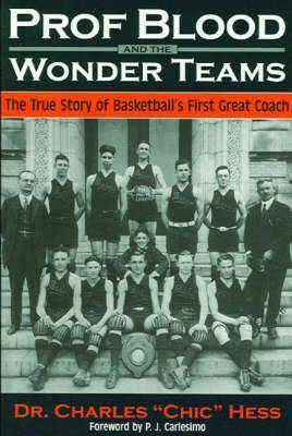 Prof. Blood and the Wonderteams: The True Story of Basketball's First Great Coach