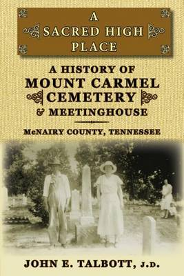 A Sacred High Place: A History of Mount Carmel Cemetery and Meetinghouse, McNairy County, Tennessee