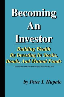 Becoming an Investor: Building Wealth by Investing in Stocks, Bonds, and Mutual Funds