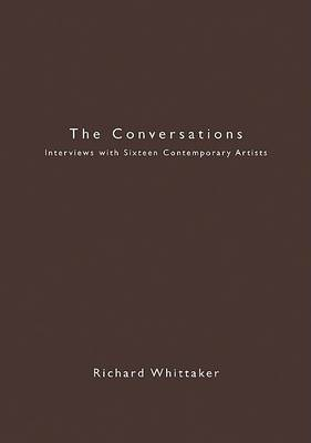 The Conversations: Interviews with Sixteen Contemporary Artists