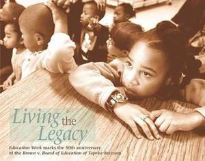 Living the Legacy: Education Week Marks the 50th Anniversary of the Brown v. Board of Education of Topeka Decision