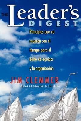 The Leader's Digest: Principios Que No Mueren Con El Tiempo Para El Exito De Equipos Y La Organizacion