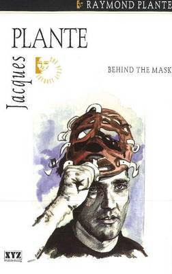 Jacques Plante: Behind the Mask