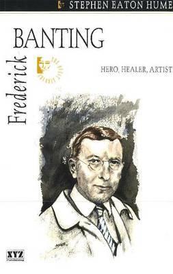 Frederick Banting: Hero, Healer, Artist