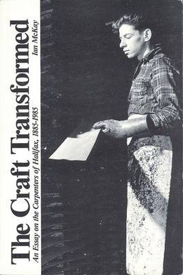 The Craft Transformed: An Essay on the Carpenters of Halifax, 1885-1985