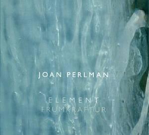 Joan Perlman: Element/Frumkraftur