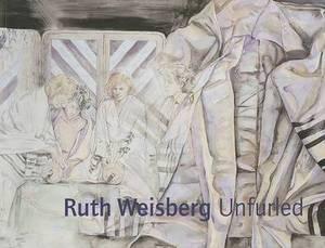 Ruth Weisberg Unfurled