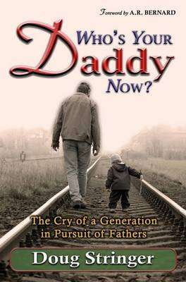 Who's Your Daddy Now?: The Cry of a Generation in Pursuit of Fathers