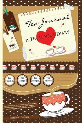 Tea Journal - A Tea Lover's Diary: Capturing Moments of Joy at Tea Shops, Tea Rooms and Tea Parties