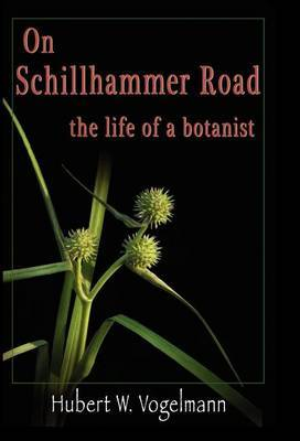 On Schillhammer Road: The Life of a Botanist
