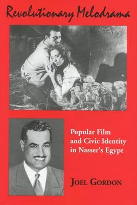 Revolutionary Melodrama: Popular Film and Civic Identity in Nasser's Egypt