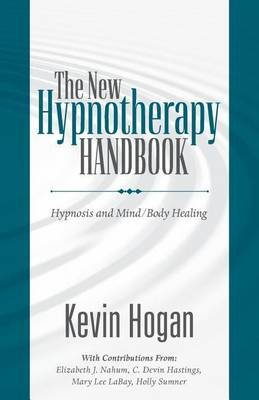 The New Hypnotherapy Handbook: Hypnosis and Mind Body Healing