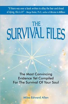 The Survival Files: The Most Convincing Evidence Yet Compiled for the Survival of Your Soul