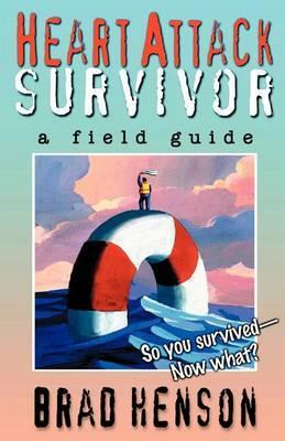 Heart Attack Survivor - A Field Guide