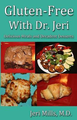 Gluten-Free with Dr. Jeri: Delicious Meals and Decadent Desserts