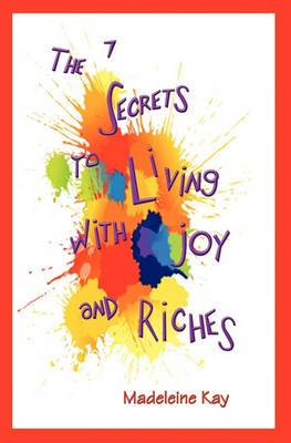 The 7 Secrets to Living with Joy and Riches