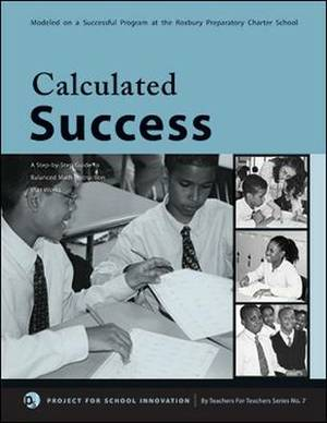 Calculated Success: A Step-By-Step Guide to Balanced Math Instruction That Works