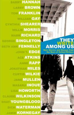 They Write Among Us: New Stories and Essays from the Best of Oxford Writers