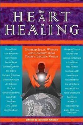 The Heart of Healing: Inspired Ideas, Wisdom, and Comfort from Today's Leading Voices