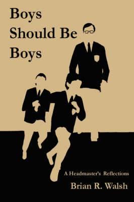 Boys Should Be Boys /; A Headmaster's Reflections