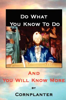 Do What You Know to Do, and You Will Know More