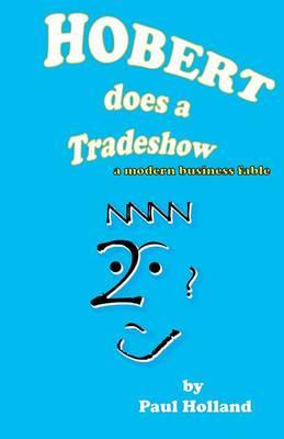 Hobert Does a Tradeshow: A Modern Business Fable