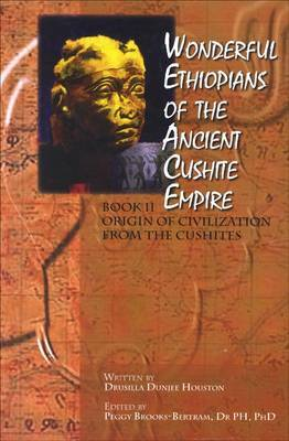 Wonderful Ethiopians of the Ancient Cushite Empire: Origin of the Civilization from the Cushites: Bk. II