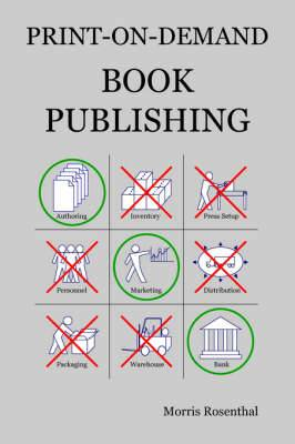 Print-On-Demand Book Publishing: A New Approach to Printing and Marketing Books for Publishers and Authors