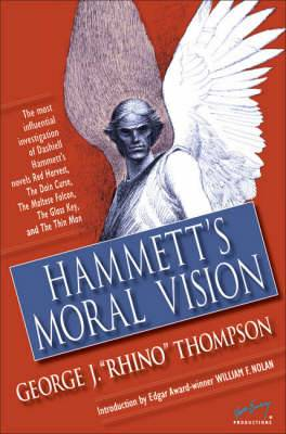 Hammett's Moral Vision: The Most Influential In-Depth Analysis of Dashiell Hammett's Novels Red Harvest, The Dain Curse, The Maltese Falcon, The Glass Key, and The Thin Man