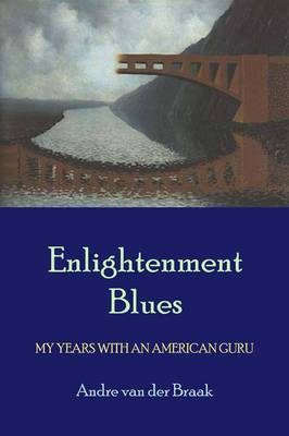 Enlightenment Blues: My Years with an American Guru