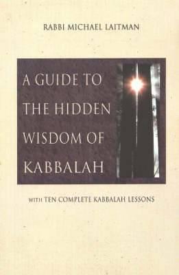A Guide to the Hidden Wisdom of Kabbalah: With Ten Kabbalah Lessons