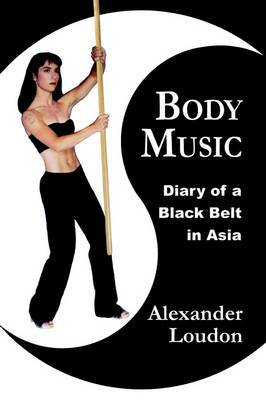 Body Music: Diary of A Black Belt in Asia (Paperback)