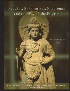 Buddhas, Bodhisattvas, Khadromas & the Way of the Pilgrim: A Transformative Book of Photography & Pithy Sayings