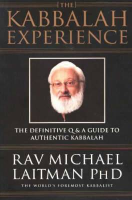 Kabbalah Experience: The Definitive Q&A Guide to Authentic Kabbalah