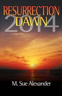 Book 1 in the Resurrection Dawn Series: Resurrection Dawn 2014